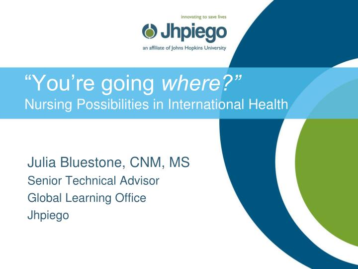 You re going where nursing possibilities in international health