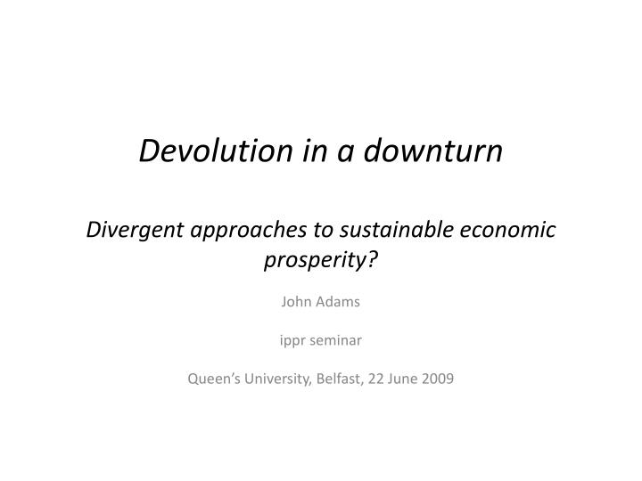 devolution in a downturn divergent approaches to sustainable economic prosperity n.