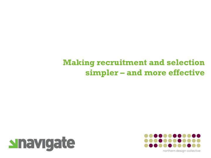 PPT - Making recruitment and selection simpler – and more effective