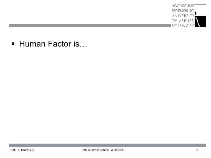 Human Factor is…