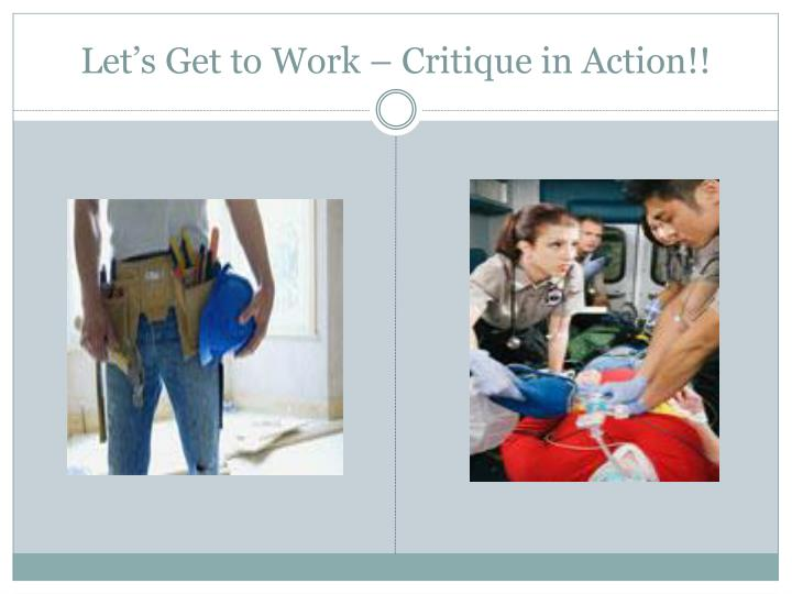 Let's Get to Work – Critique in Action!!