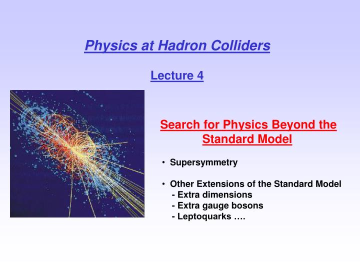 Physics at hadron colliders lecture 4