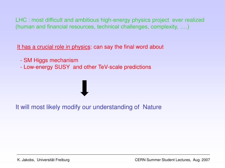 LHC : most difficult and ambitious high-energy physics project  ever realized (human and financial resources, technical challenges, complexity, ….)