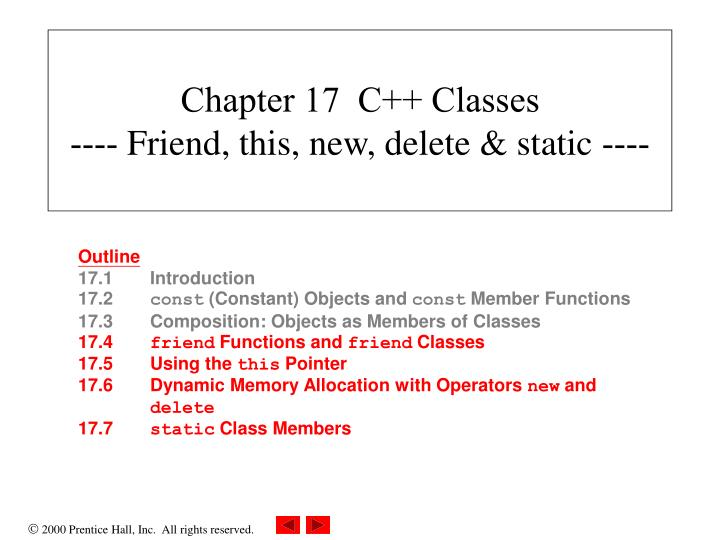 PPT - Chapter 17 C++ Classes ---- Friend, this, new, delete & static