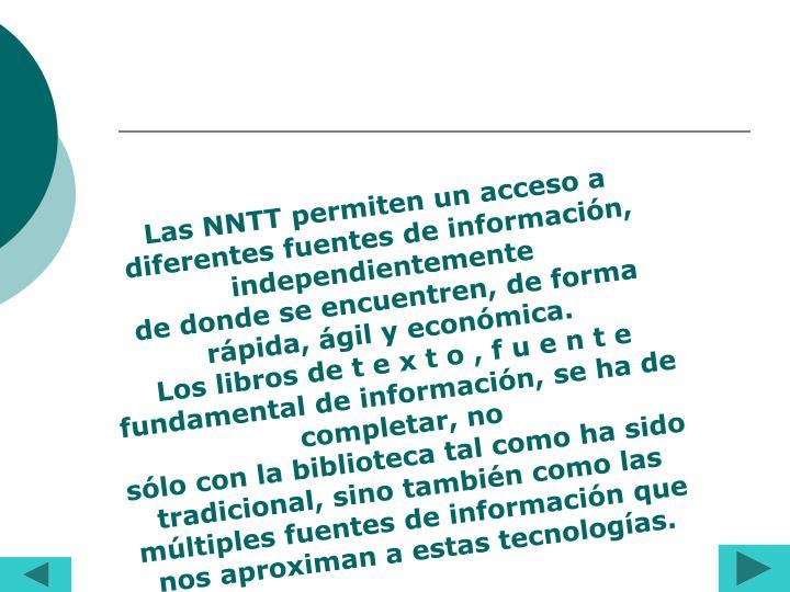 Las NNTT permiten un acceso a diferentes fuentes de información, independientemente