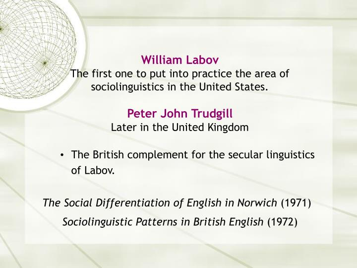 linguistics essays william labov William bill labov (/ləˈboʊv/ lə-bohv born december 4, 1927) is an american linguist, widely regarded as the founder of the discipline of variationist sociolinguistics.