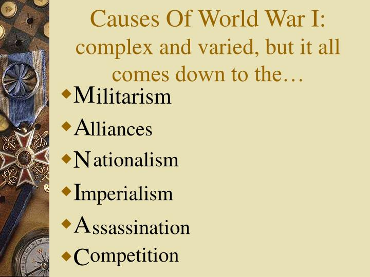Causes of world war i complex and varied but it all comes down to the
