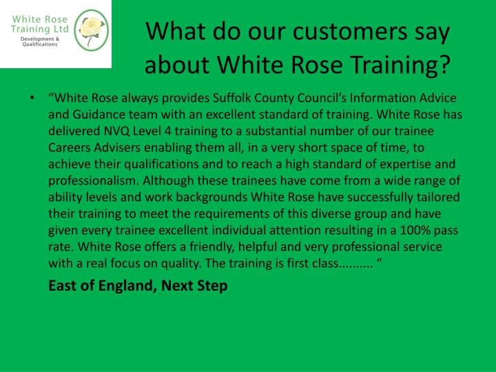 What do our customers say 		about White Rose Training?