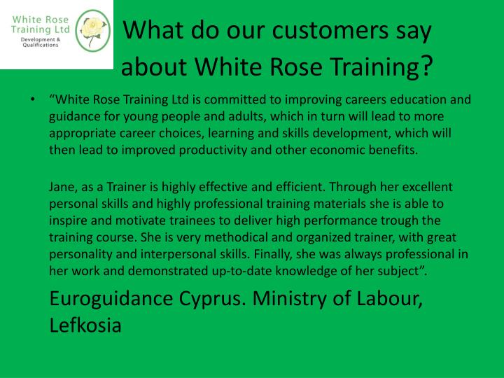 What do our customers say 	about White Rose Training