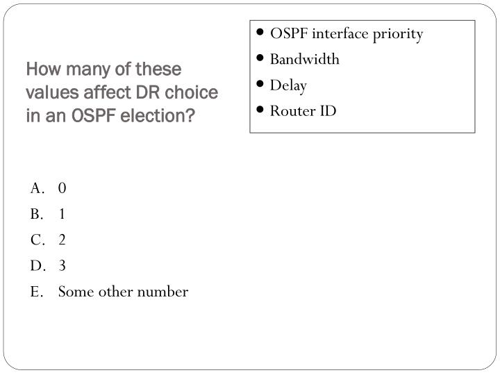 How many of these values affect DR choice in an OSPF election?
