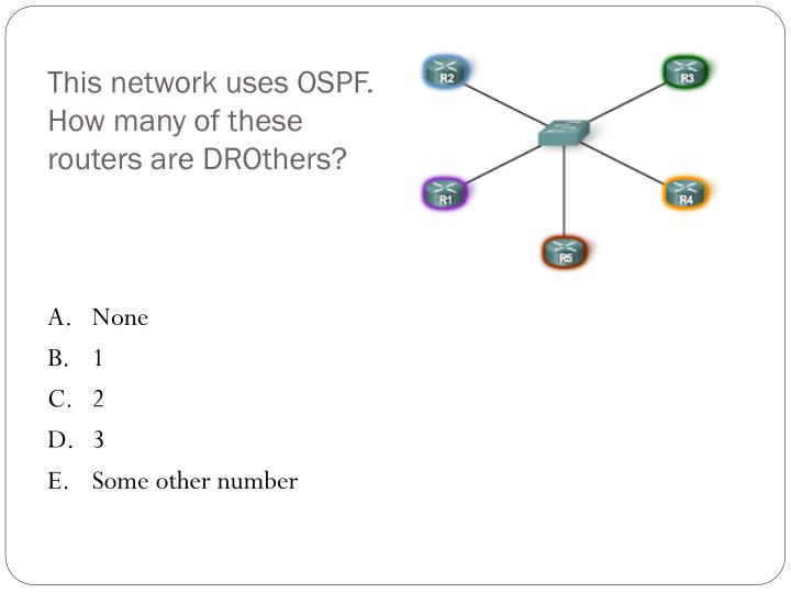 This network uses OSPF.  How many of these routers are