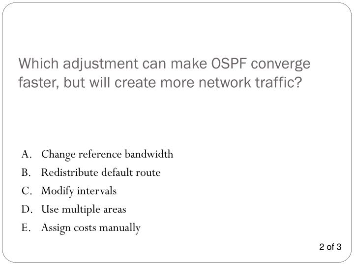 Which adjustment can make OSPF converge faster, but will create more network traffic?