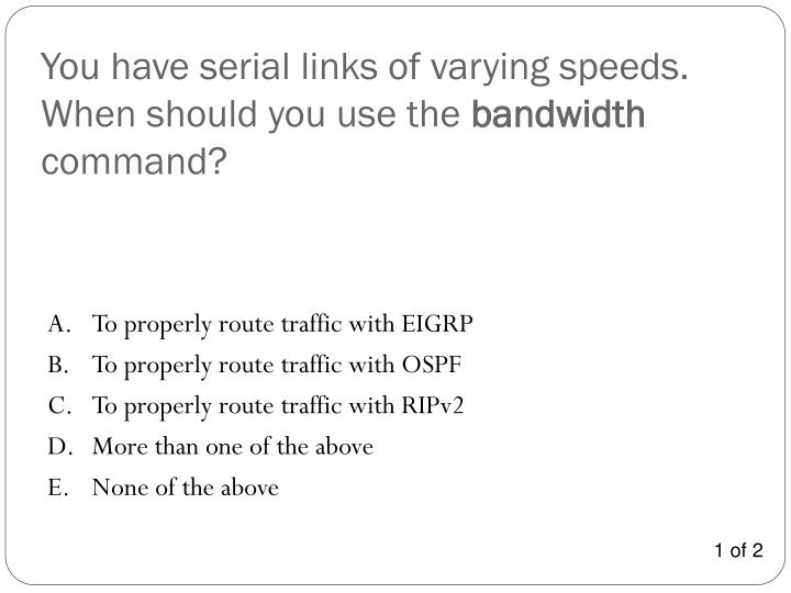 You have serial links of varying speeds.  When should you use the