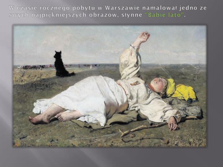 W czasie rocznego pobytu w Warszawie namalował jedno ze swych najpiękniejszych obrazów, słynne