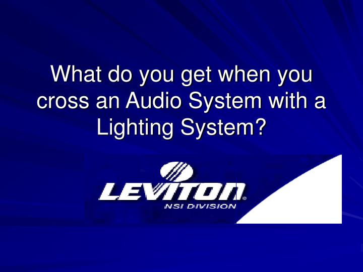 what do you get when you cross an audio system with a lighting system n.