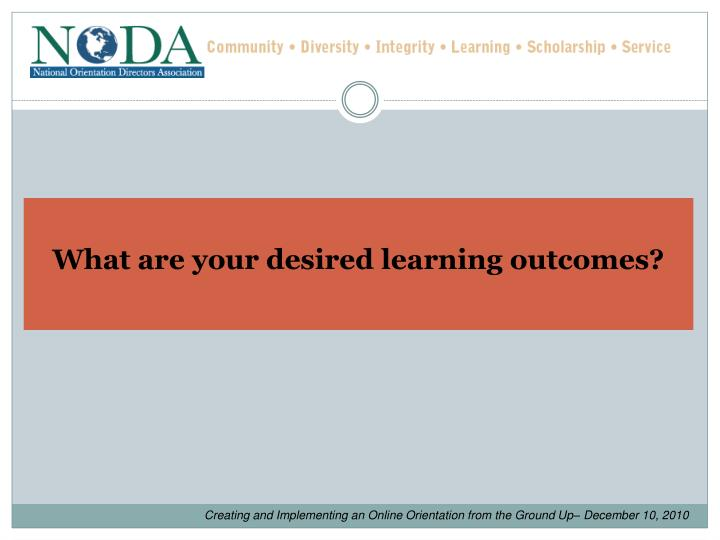 What are your desired learning outcomes?