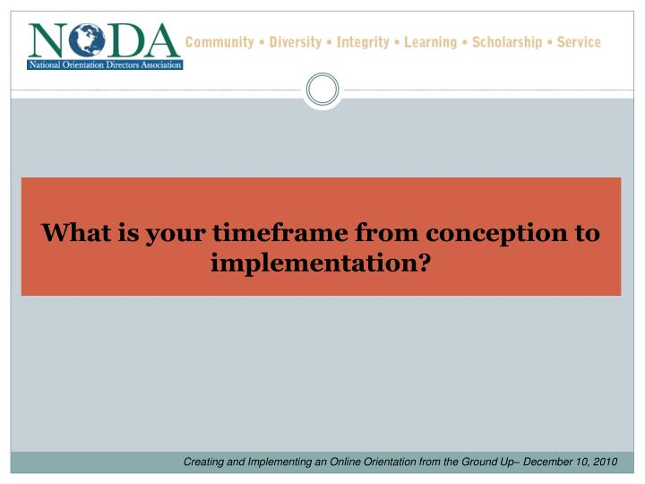 What is your timeframe from conception to implementation?