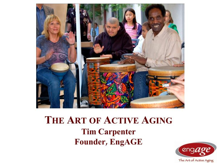 the art of active aging tim carpenter founder engage