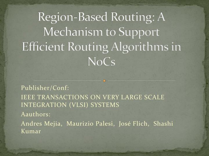 Region based routing a mechanism to support ef cient routing algorithms in nocs