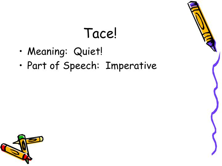 Tace!