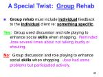 a special twist group rehab