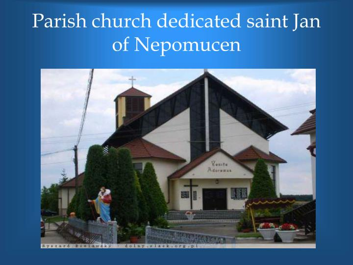 Parish church dedicated saint Jan of Nepomucen