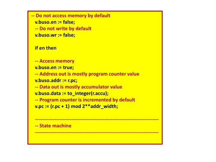 -- Do not access memory by default