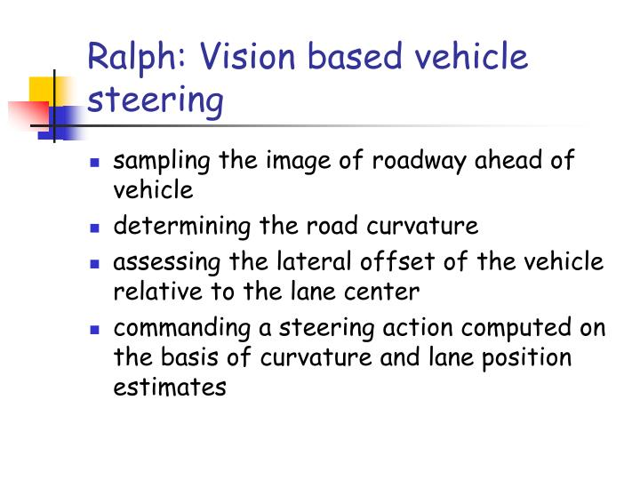 Ralph: Vision based vehicle steering
