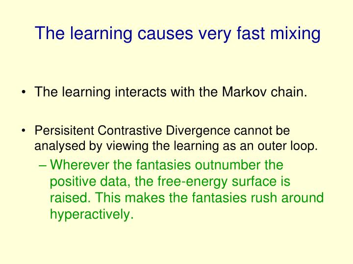 The learning causes very fast mixing