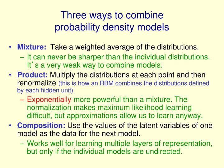 Three ways to combine probability density models