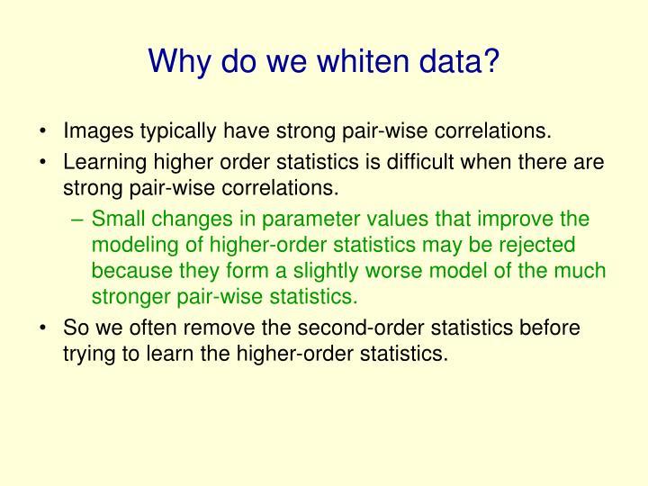 Why do we whiten data?