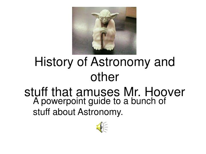 History of astronomy and other stuff that amuses mr hoover