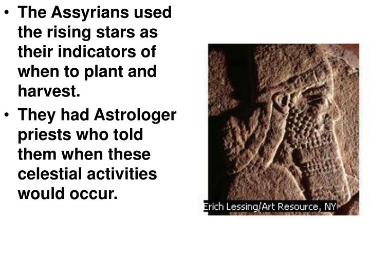 The Assyrians used the rising stars as their indicators of when to plant and harvest.