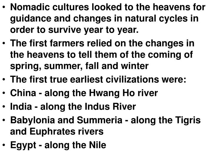 Nomadic cultures looked to the heavens for guidance and changes in natural cycles in order to survive year to year.