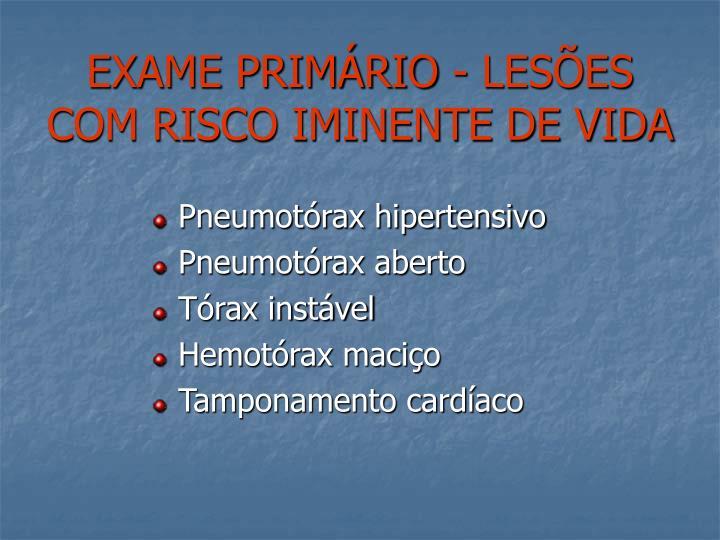 EXAME PRIMÁRIO - LESÕES COM RISCO IMINENTE DE VIDA
