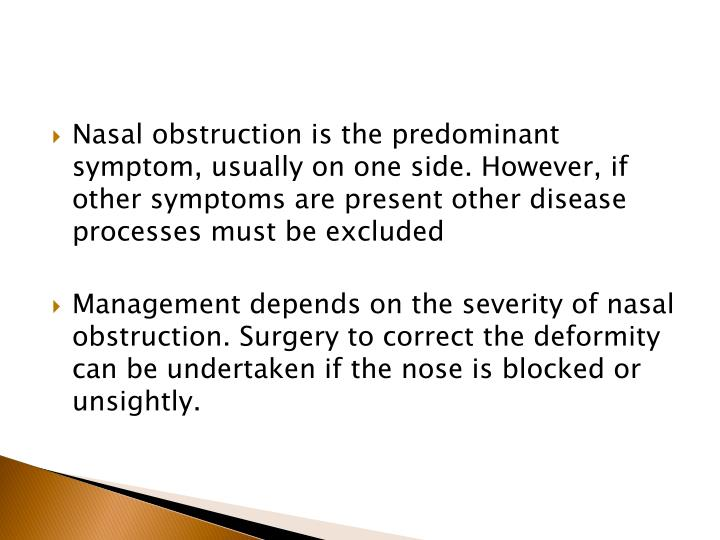 Nasal obstruction is the predominant symptom, usually on one side. However, if other symptoms are present other disease processes must be excluded