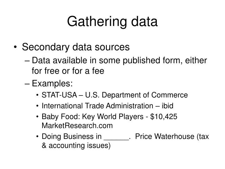 3 primary data gathering methods What are the three primary data gathering methods what method would you use if you were gathering data on a movie studio a grocery retailer a pharmaceutical company why did you select that method for each of the types of companies identified over the other methods 3 methods.