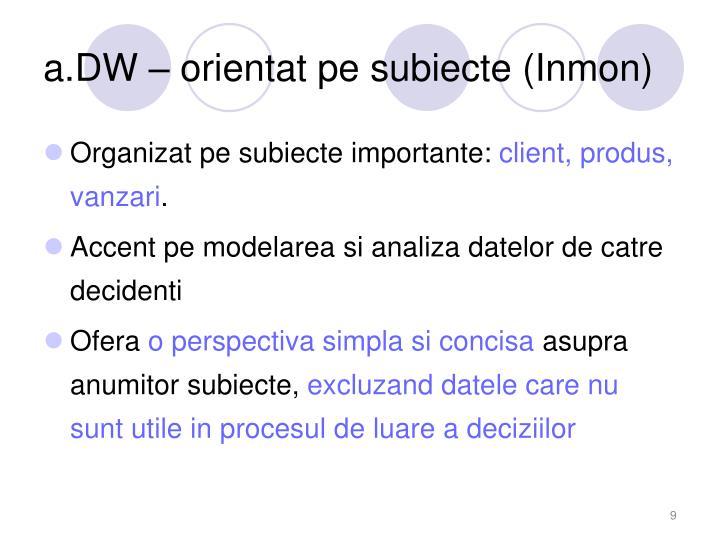 a.DW – orientat pe subiecte (Inmon)