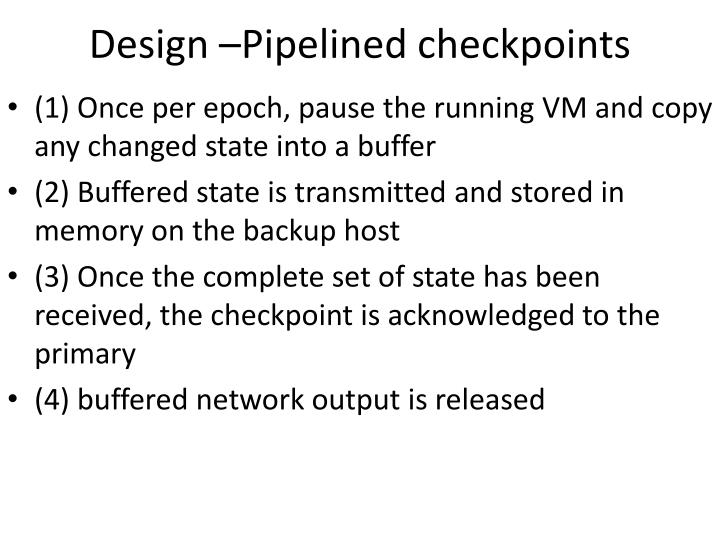 Design –Pipelined checkpoints