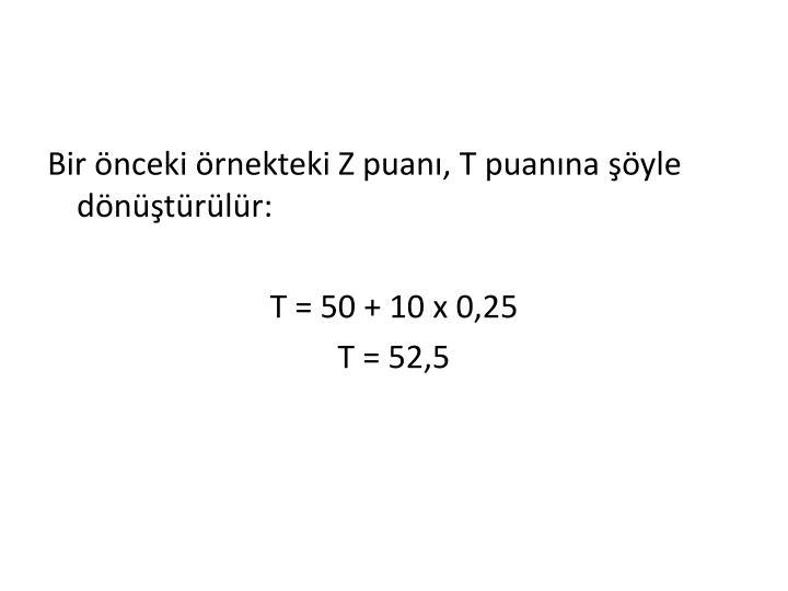 Bir önceki örnekteki Z puanı, T puanına şöyle dönüştürülür:
