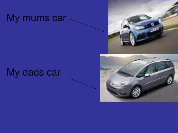 My mums car