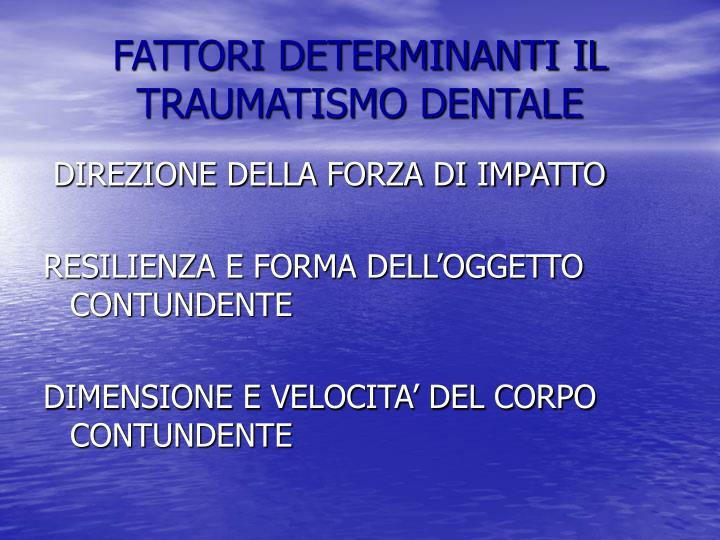 FATTORI DETERMINANTI IL TRAUMATISMO DENTALE