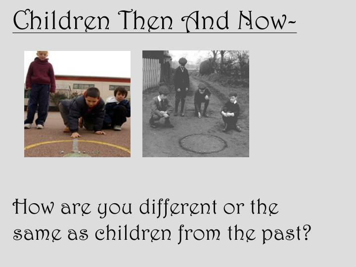 Children Then And Now-