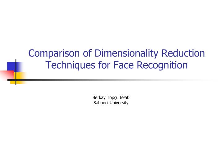 comparison of dimensionality reduction techniques for face recognition n.