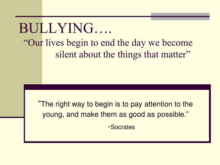 bullying our lives begin to end the day we become silent about the things that matter n.