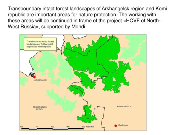 Transboundary intact forest landscapes of Arkhangelsk region and Komi republic are important areas for nature protection. The working with these areas will be continued in frame of the project «HCVF of North-West Russia», supported by Mondi.