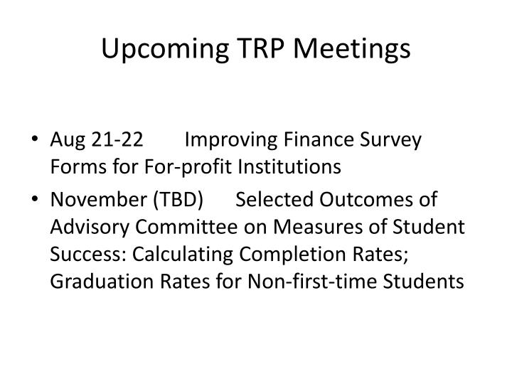 Upcoming TRP Meetings