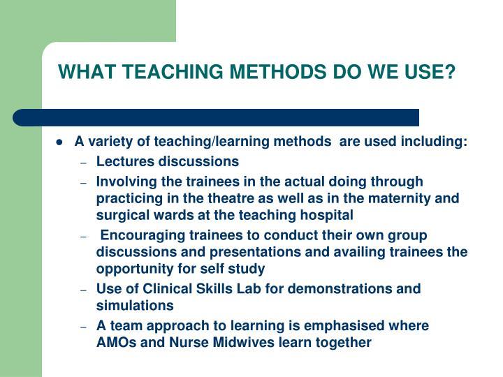 WHAT TEACHING METHODS DO WE USE?
