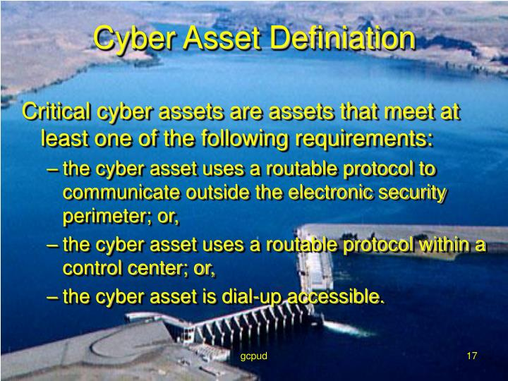 Critical cyber assets are assets that meet at least one of the following requirements: