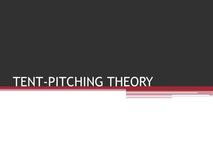 tent pitching theory n.